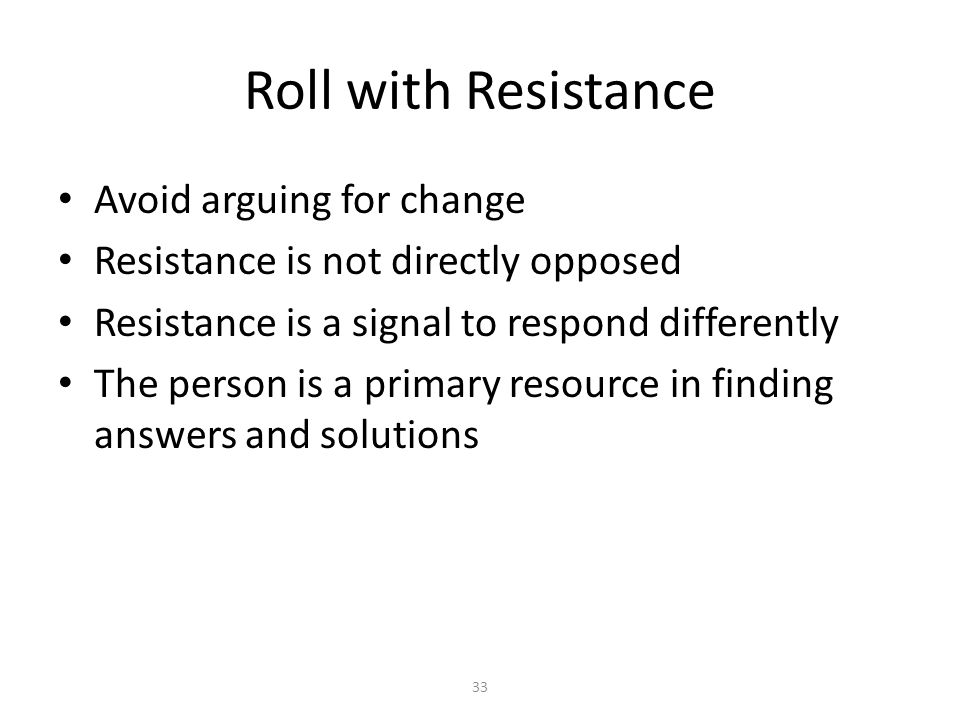 Roll with Resistance Avoid arguing for change