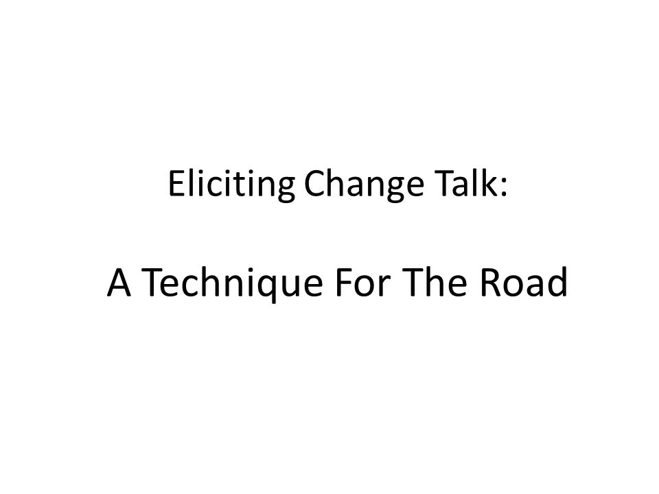 Eliciting Change Talk: A Technique For The Road