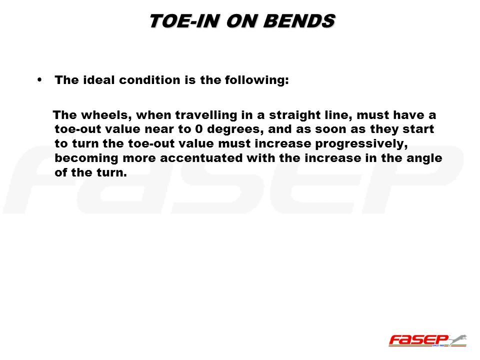 TOE-IN ON BENDS The ideal condition is the following: