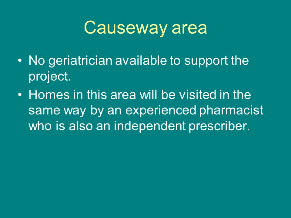 Causeway area No geriatrician available to support the project.
