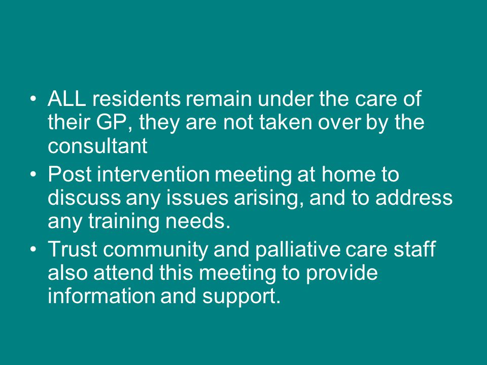 ALL residents remain under the care of their GP, they are not taken over by the consultant