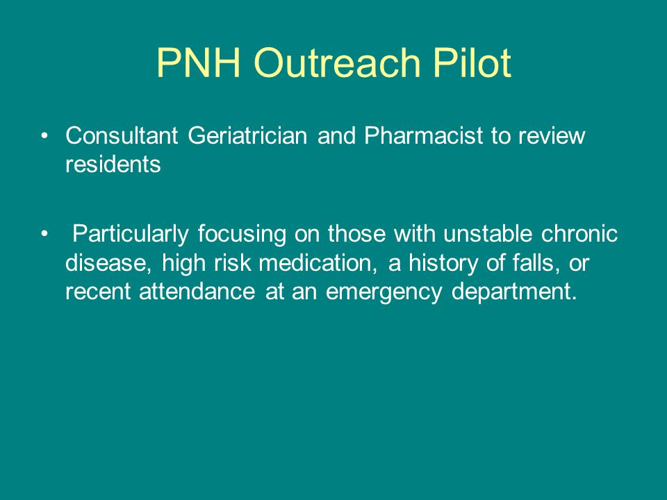 PNH Outreach Pilot Consultant Geriatrician and Pharmacist to review residents.