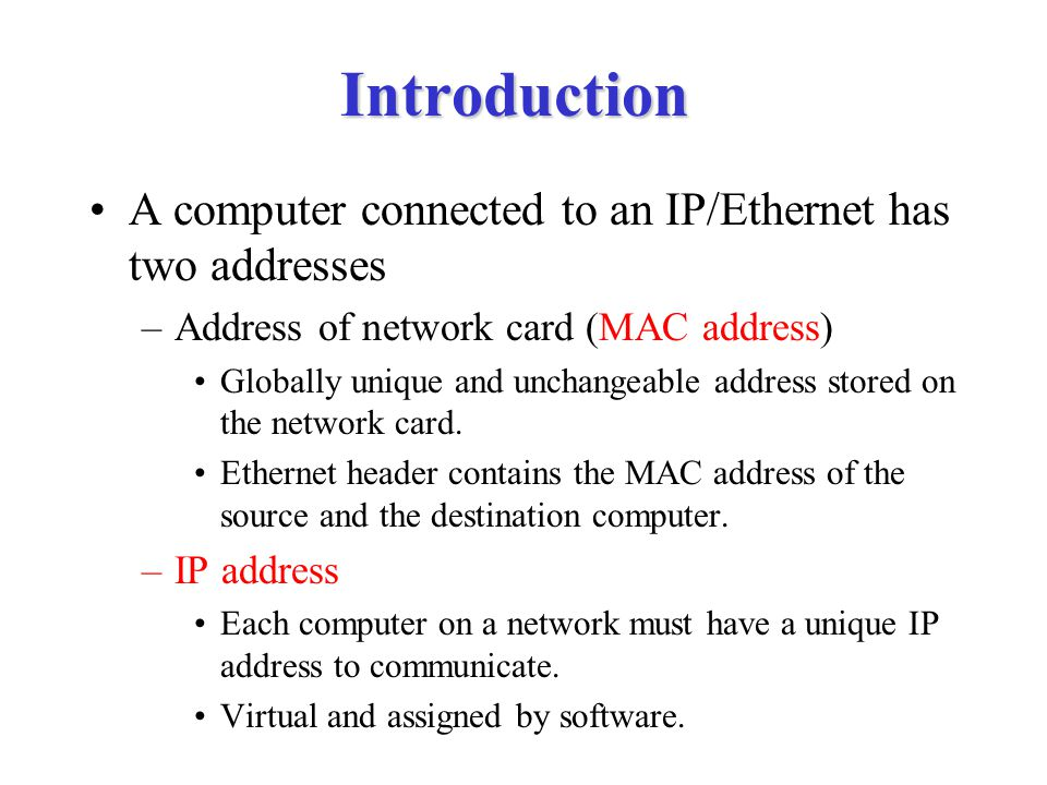 Introduction A computer connected to an IP/Ethernet has two addresses