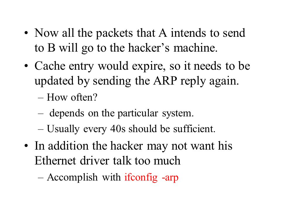 In addition the hacker may not want his Ethernet driver talk too much