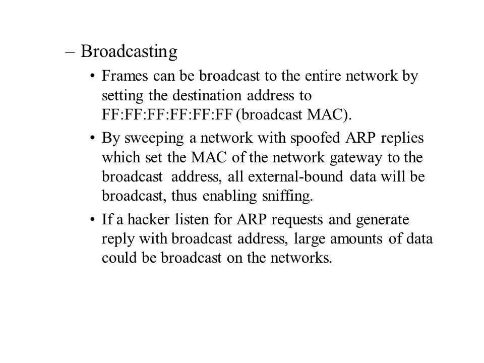 Broadcasting Frames can be broadcast to the entire network by setting the destination address to FF:FF:FF:FF:FF:FF (broadcast MAC).