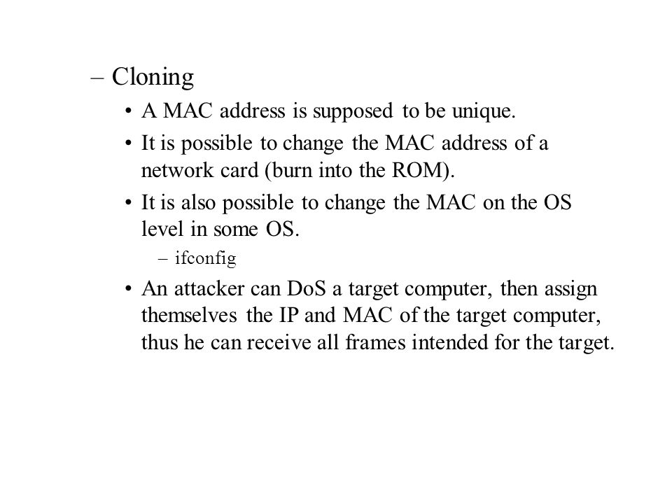 Cloning A MAC address is supposed to be unique.