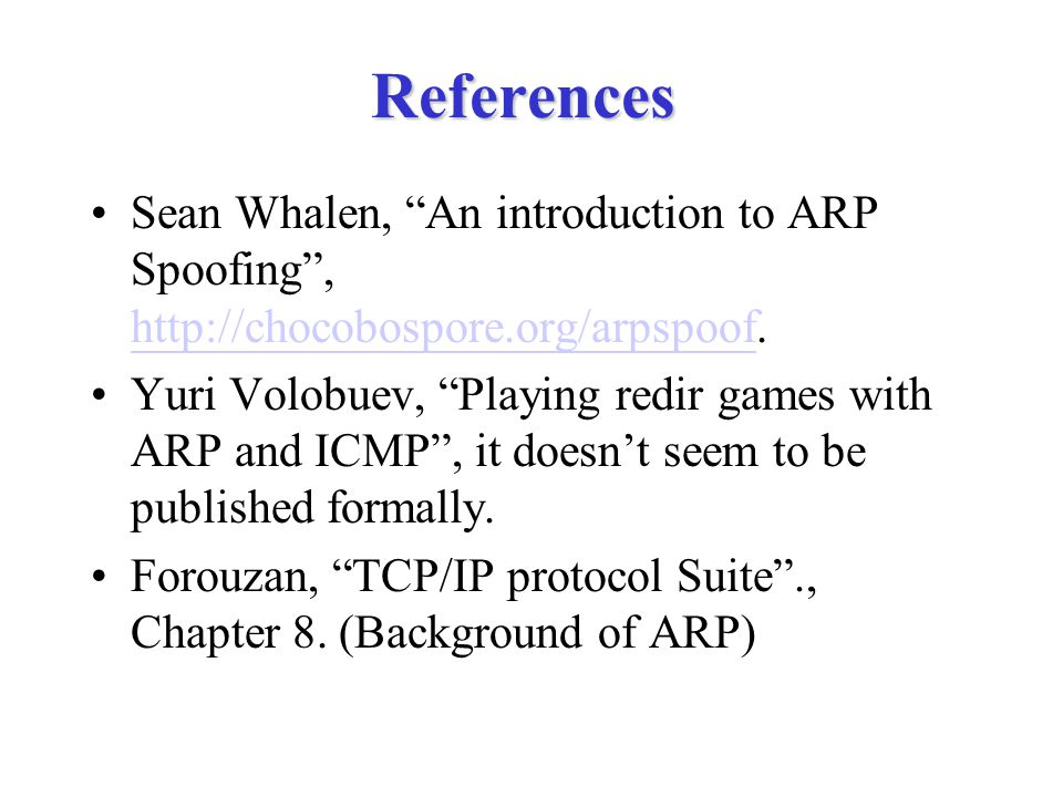 References Sean Whalen, An introduction to ARP Spoofing , http://chocobospore.org/arpspoof.
