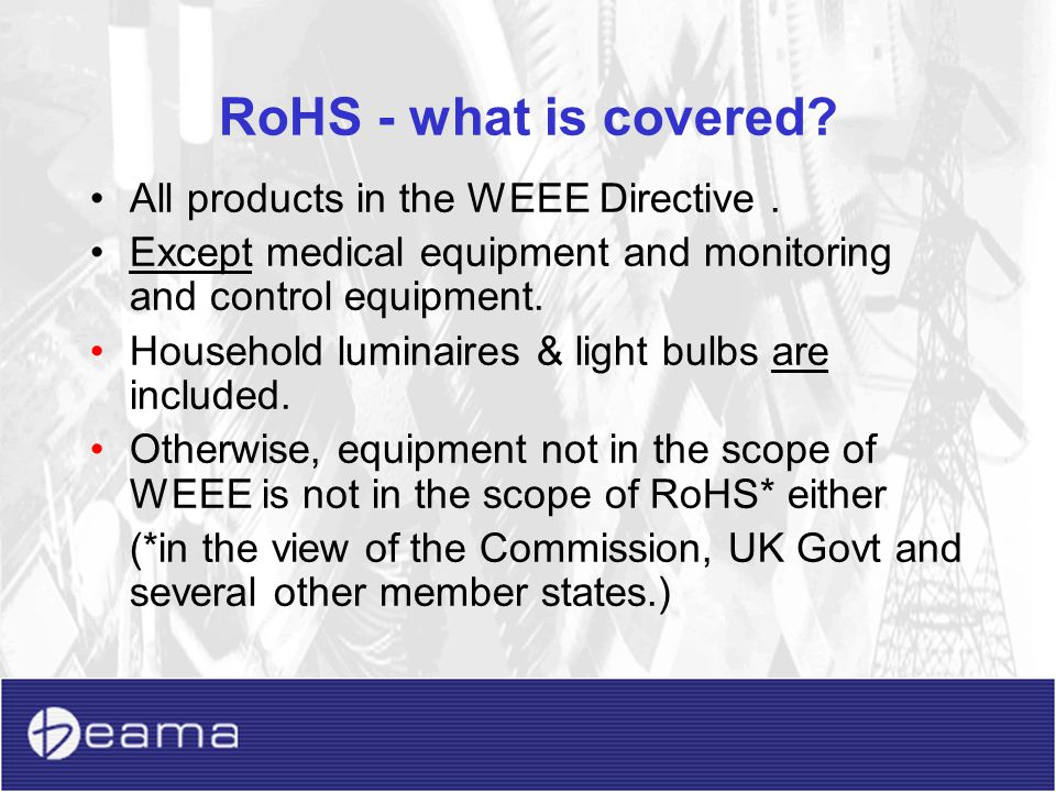 RoHS - what is covered All products in the WEEE Directive .
