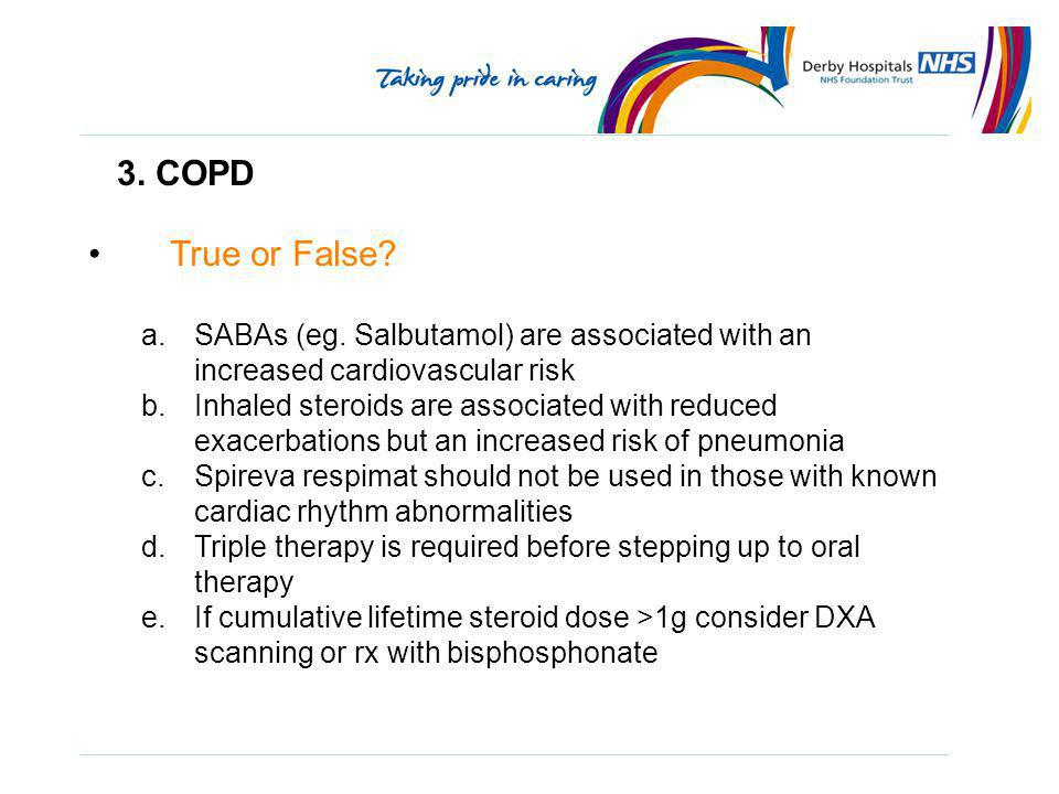 3. COPD True or False SABAs (eg. Salbutamol) are associated with an increased cardiovascular risk.