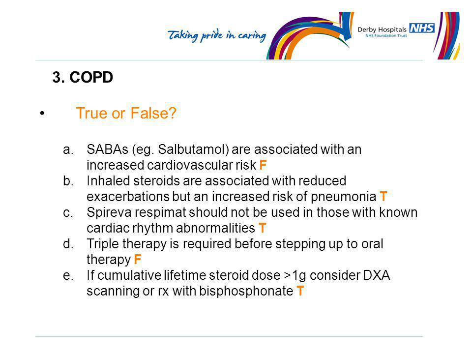 3. COPD True or False SABAs (eg. Salbutamol) are associated with an increased cardiovascular risk F.