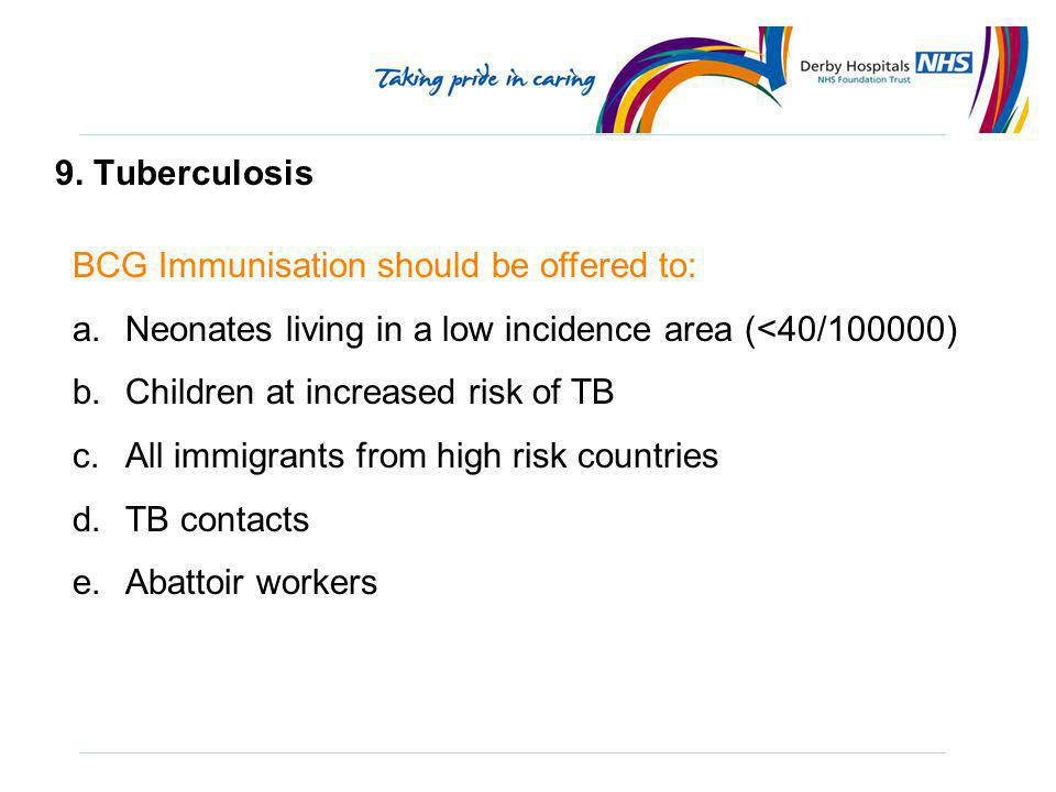 9. Tuberculosis BCG Immunisation should be offered to: Neonates living in a low incidence area (<40/100000)