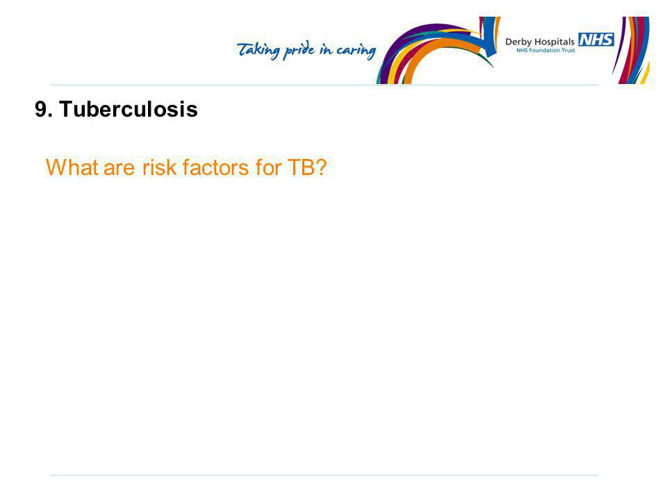 9. Tuberculosis What are risk factors for TB