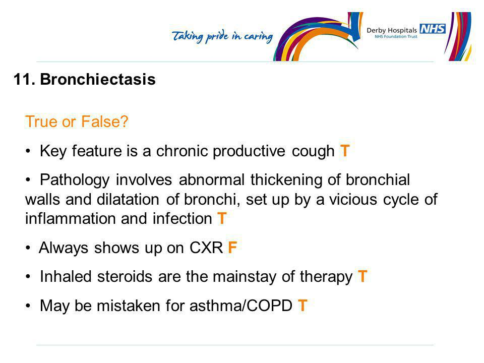 11. Bronchiectasis True or False Key feature is a chronic productive cough T.