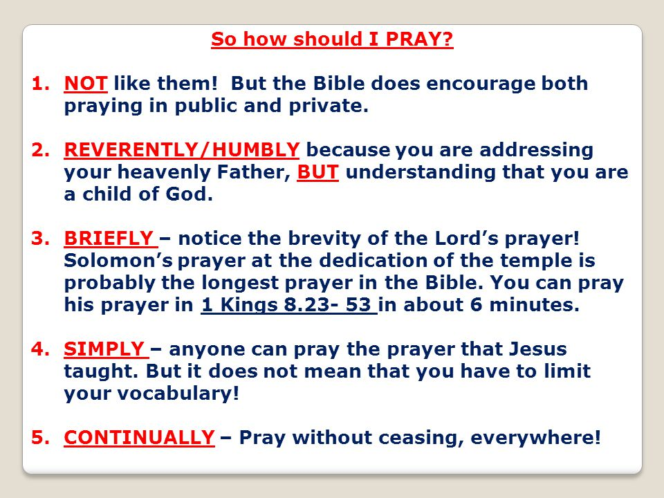 So how should I PRAY NOT like them! But the Bible does encourage both praying in public and private.