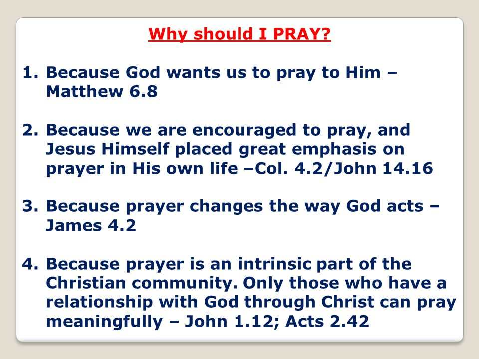 Because God wants us to pray to Him – Matthew 6.8