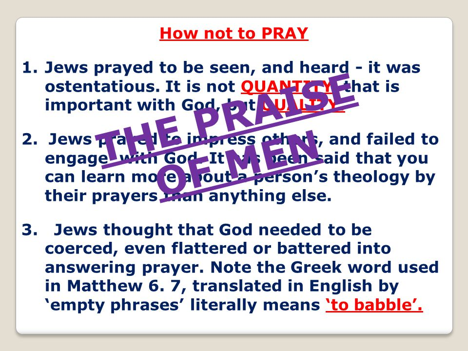 THE PRAISE OF MEN How not to PRAY
