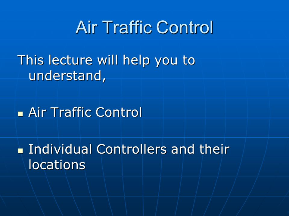 Air Traffic Control This lecture will help you to understand,