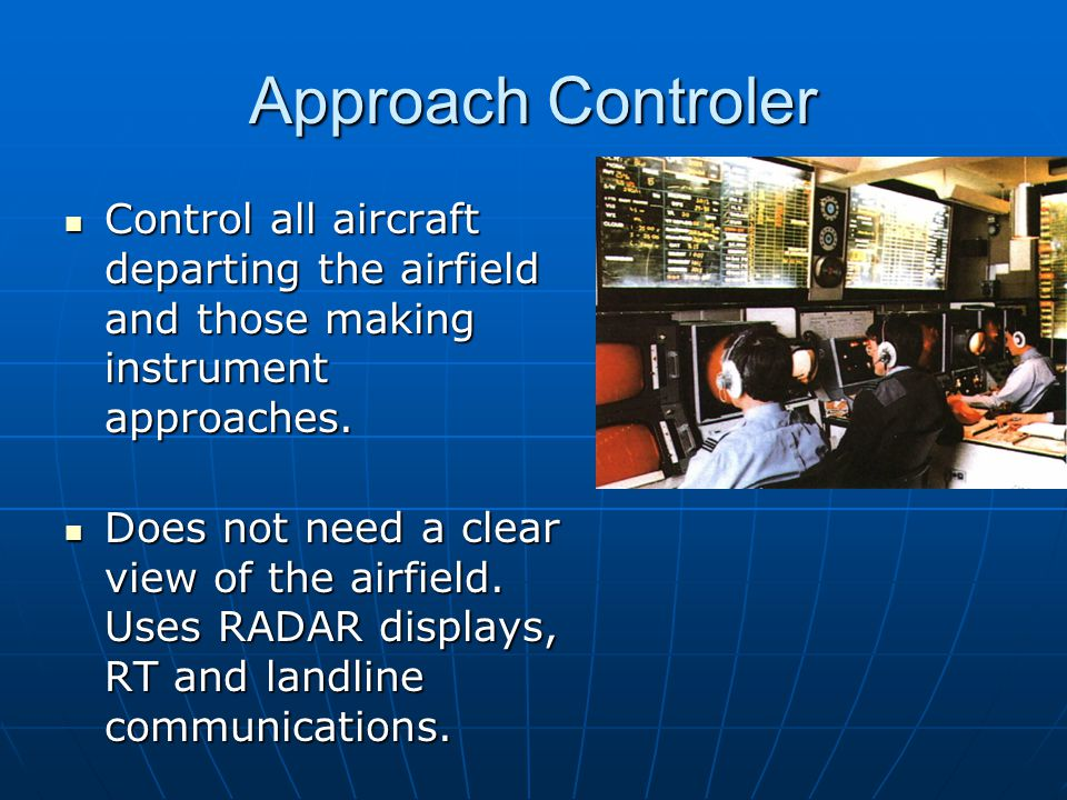 Approach Controler Control all aircraft departing the airfield and those making instrument approaches.