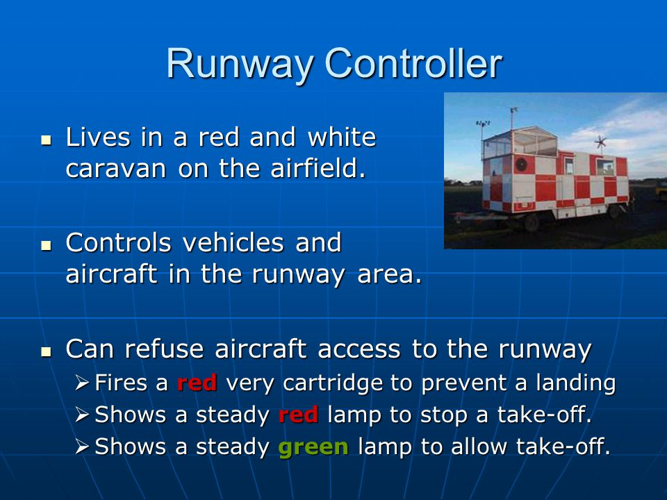 Runway Controller Lives in a red and white caravan on the airfield.