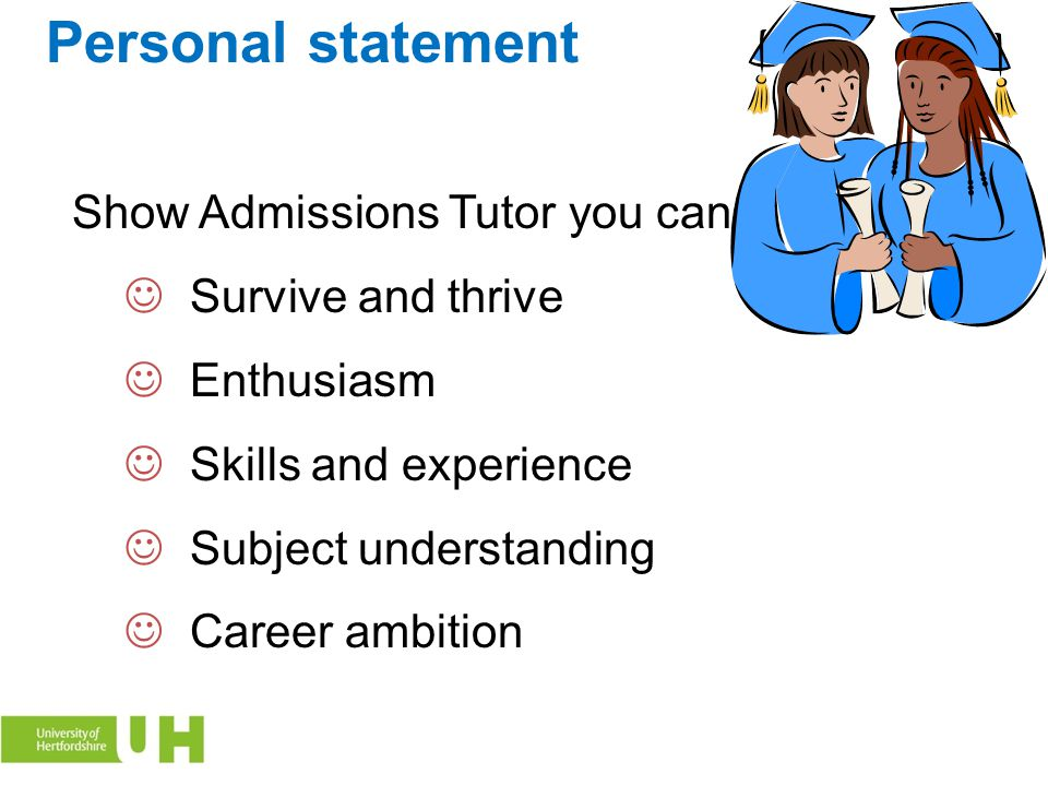 Personal statement Show Admissions Tutor you can: Survive and thrive