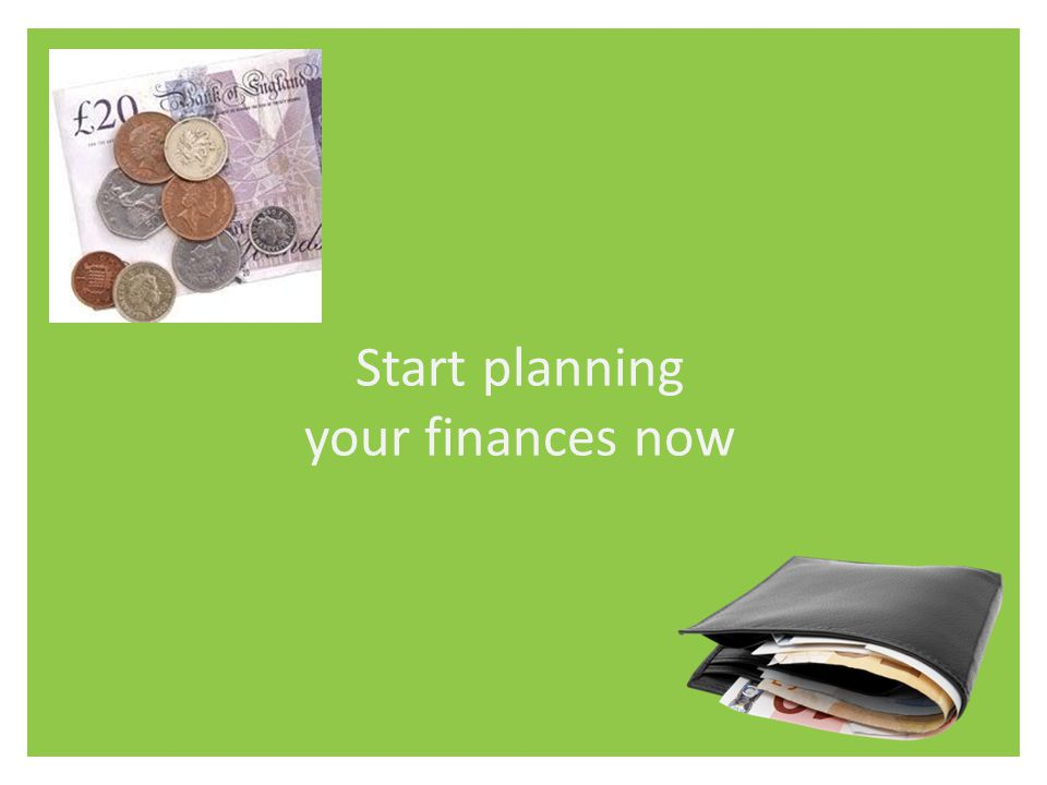 Start planning your finances now
