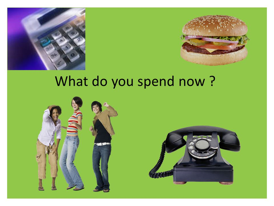 What do you spend now