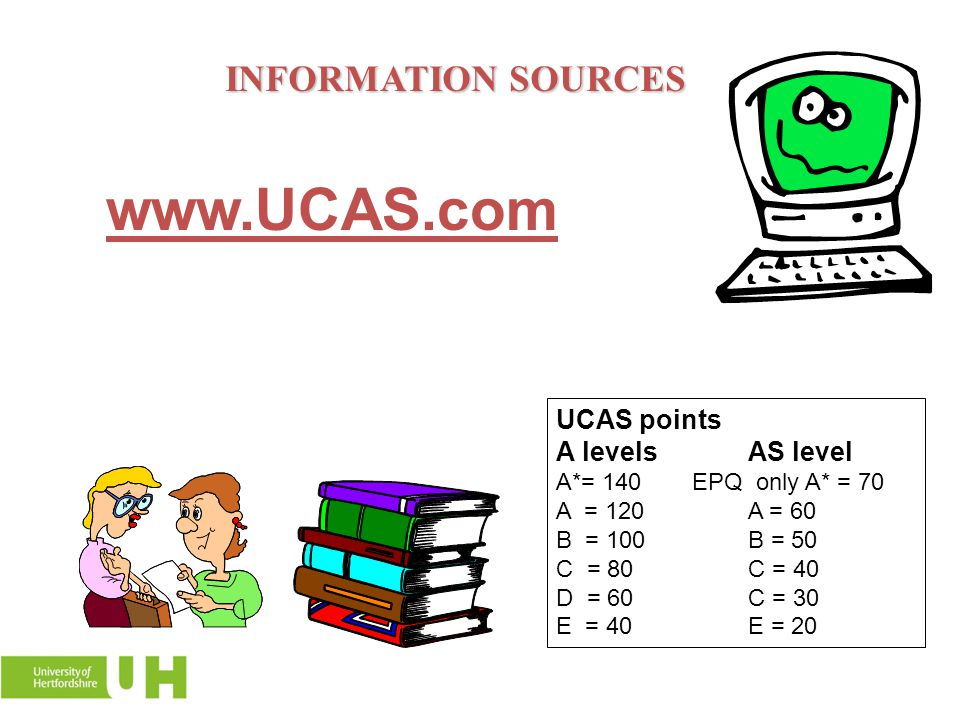 INFORMATION SOURCES www.UCAS.com UCAS points A levels AS level
