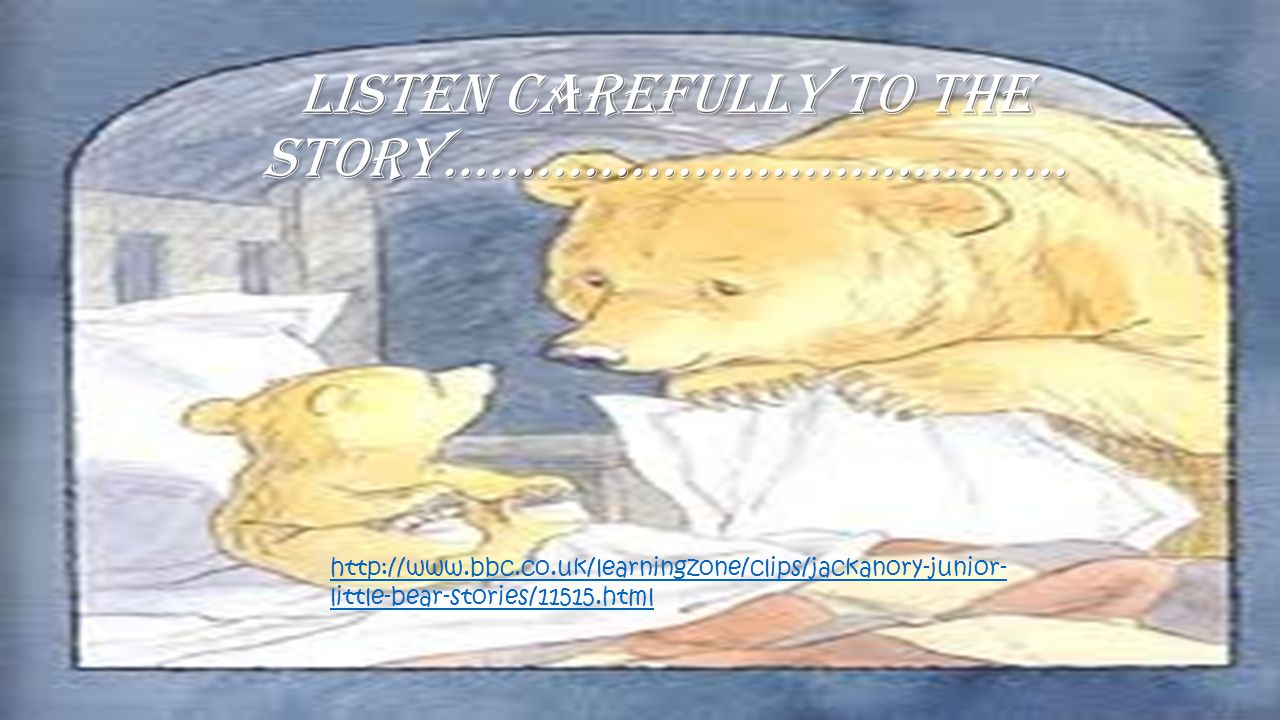 Listen carefully to the story………………………………….
