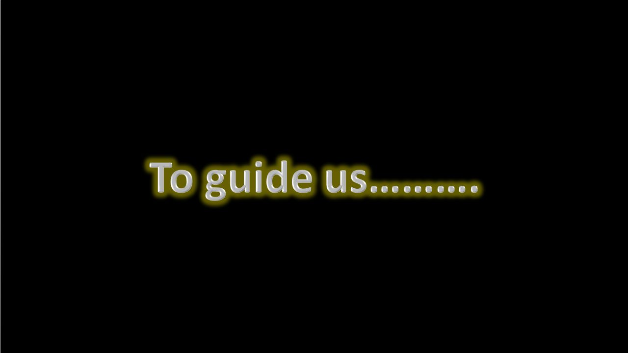 To guide us……….