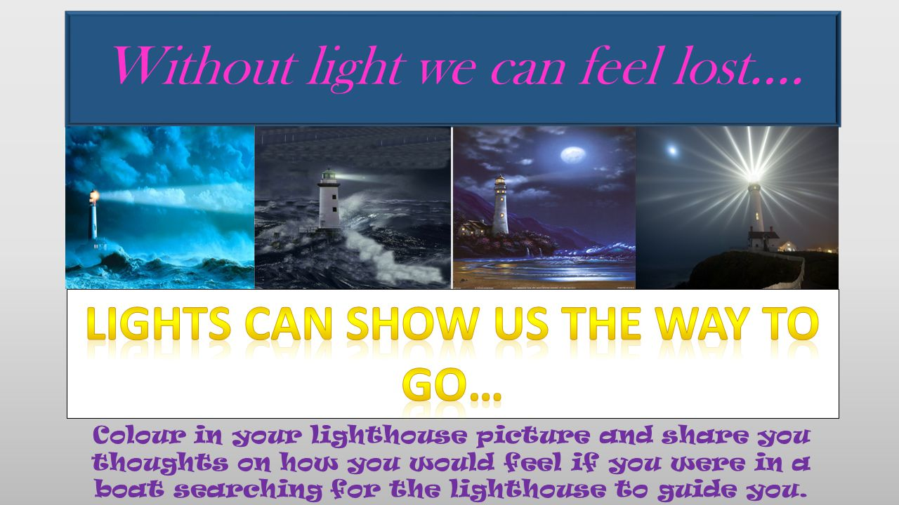 Without light we can feel lost….