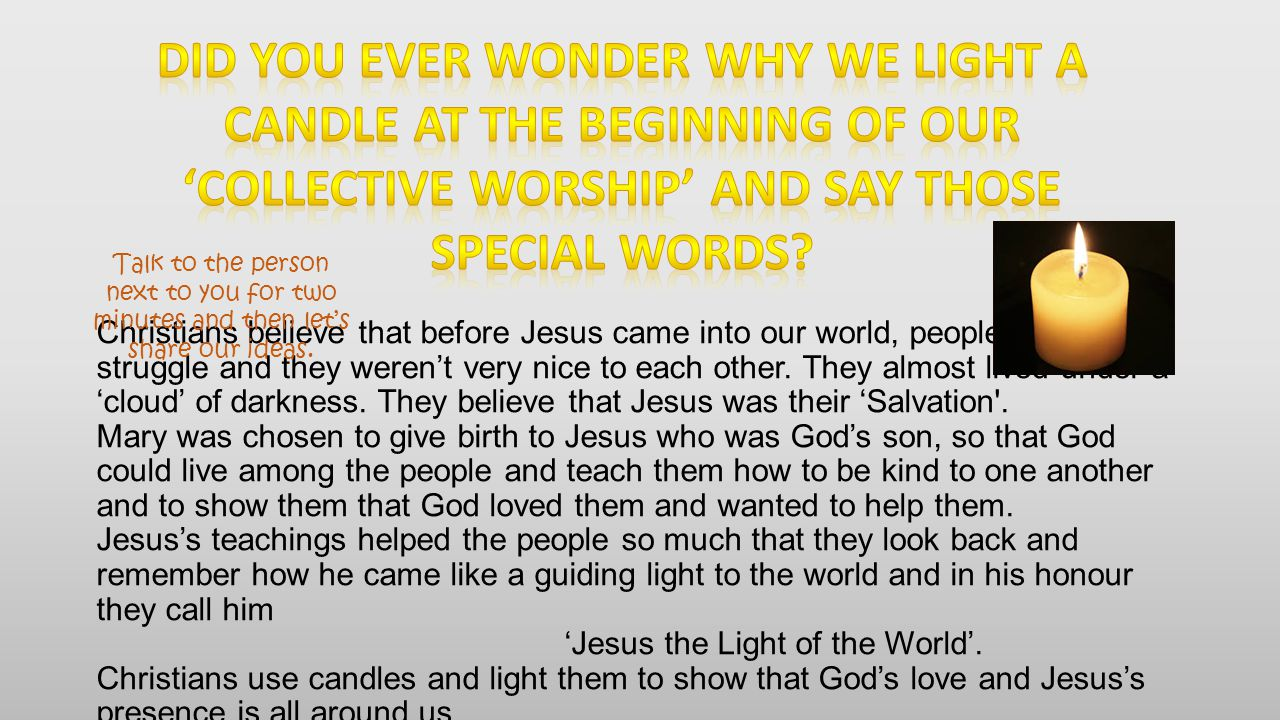 Did you ever wonder why we light a candle at the beginning of our 'collective worship' and say those special words