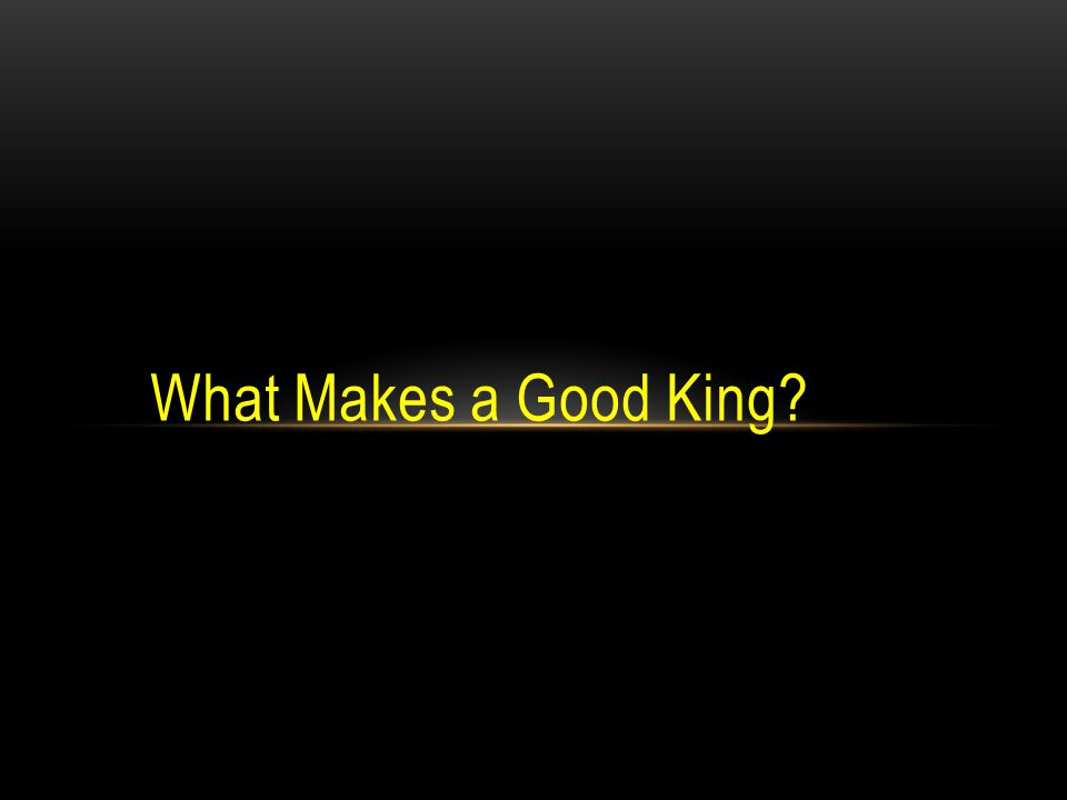 What Makes a Good King