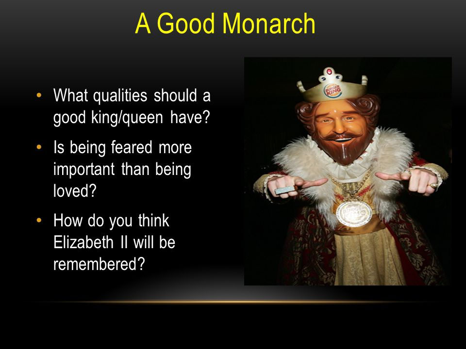 A Good Monarch What qualities should a good king/queen have