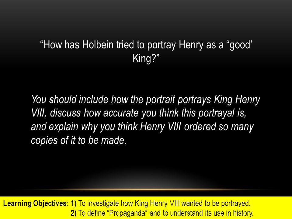 How has Holbein tried to portray Henry as a good' King