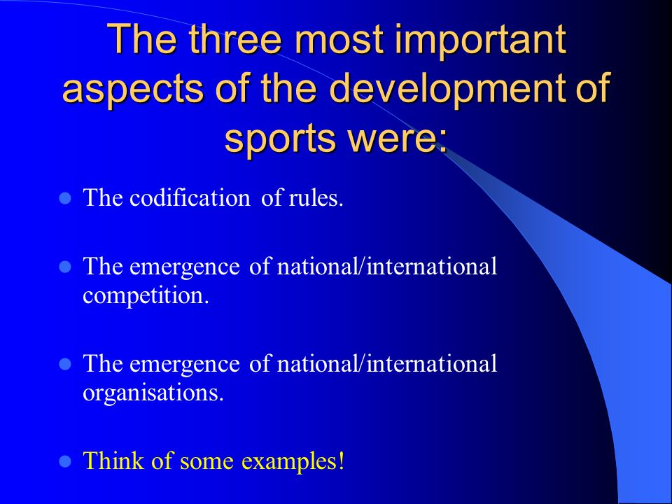 The three most important aspects of the development of sports were: