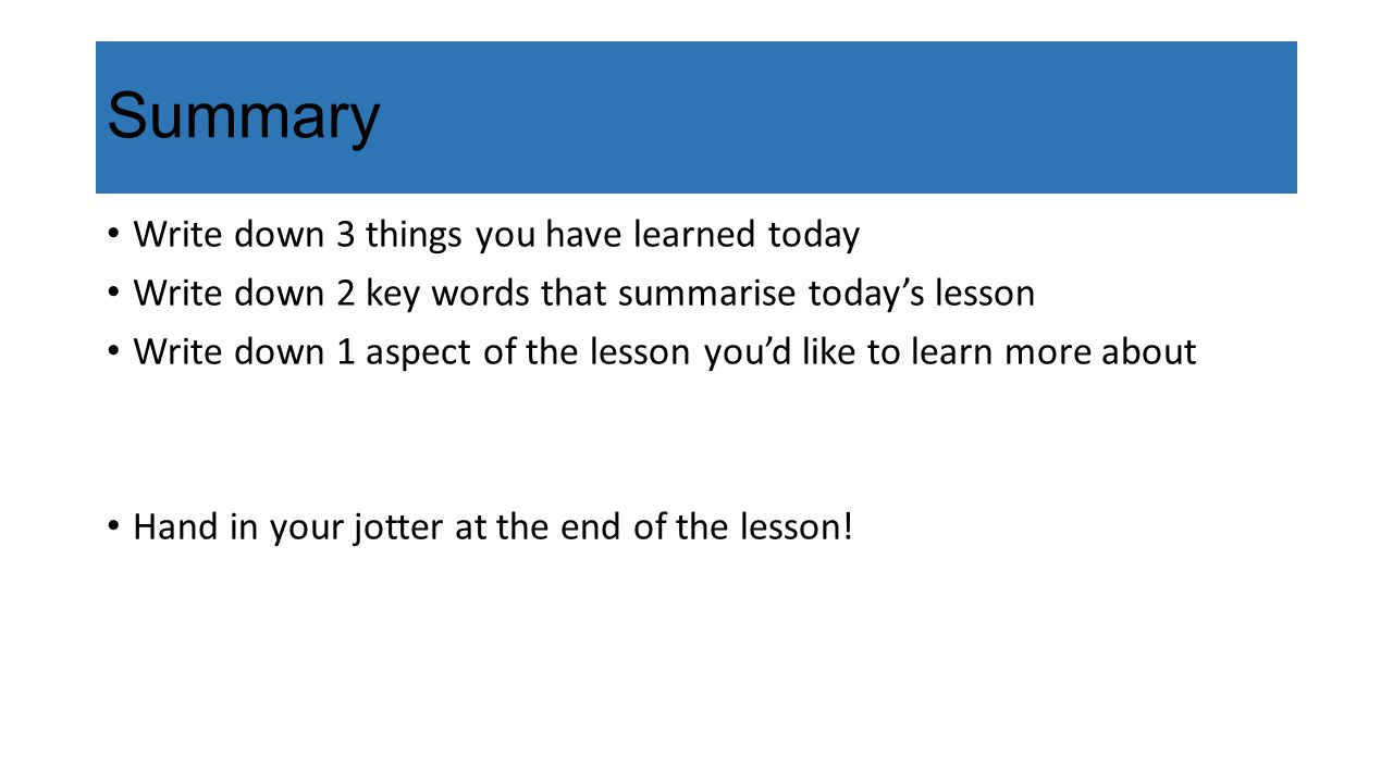 Summary Write down 3 things you have learned today