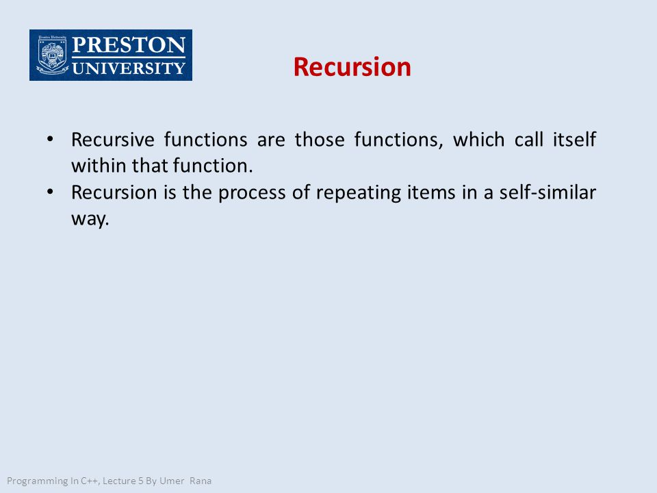 Recursion Recursive functions are those functions, which call itself within that function.