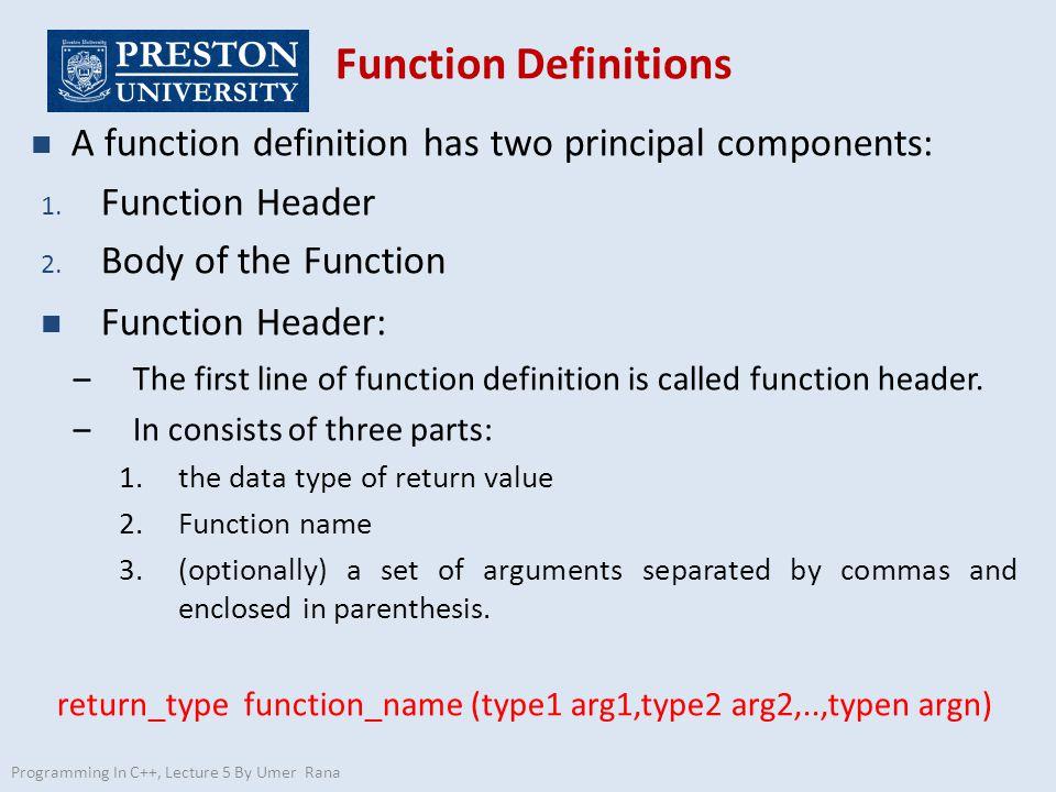return_type function_name (type1 arg1,type2 arg2,..,typen argn)