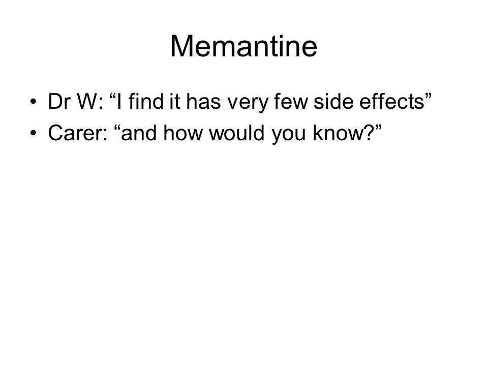 Memantine Dr W: I find it has very few side effects