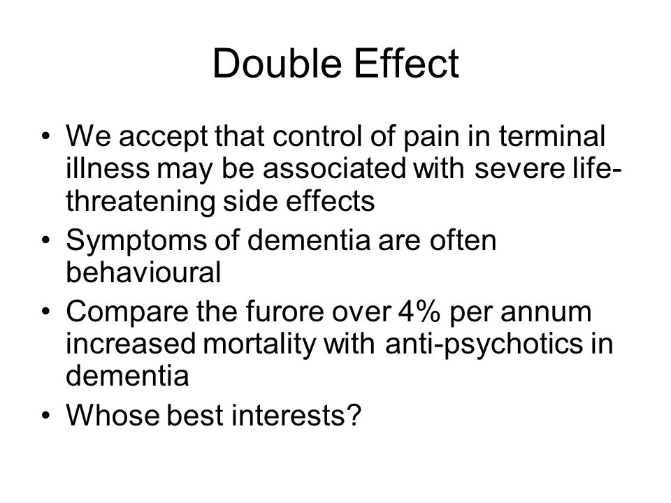Double Effect We accept that control of pain in terminal illness may be associated with severe life-threatening side effects.