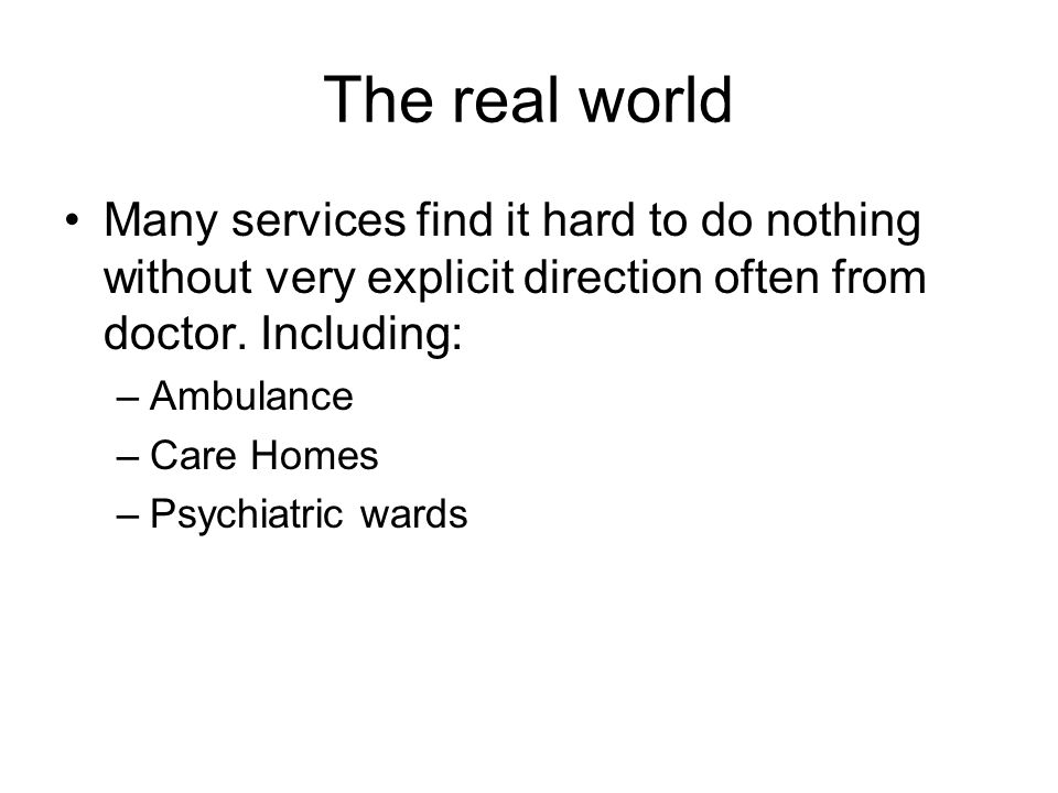 The real world Many services find it hard to do nothing without very explicit direction often from doctor. Including: