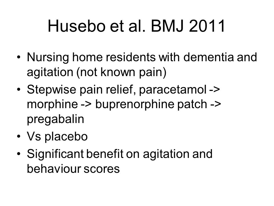 Husebo et al. BMJ 2011 Nursing home residents with dementia and agitation (not known pain)
