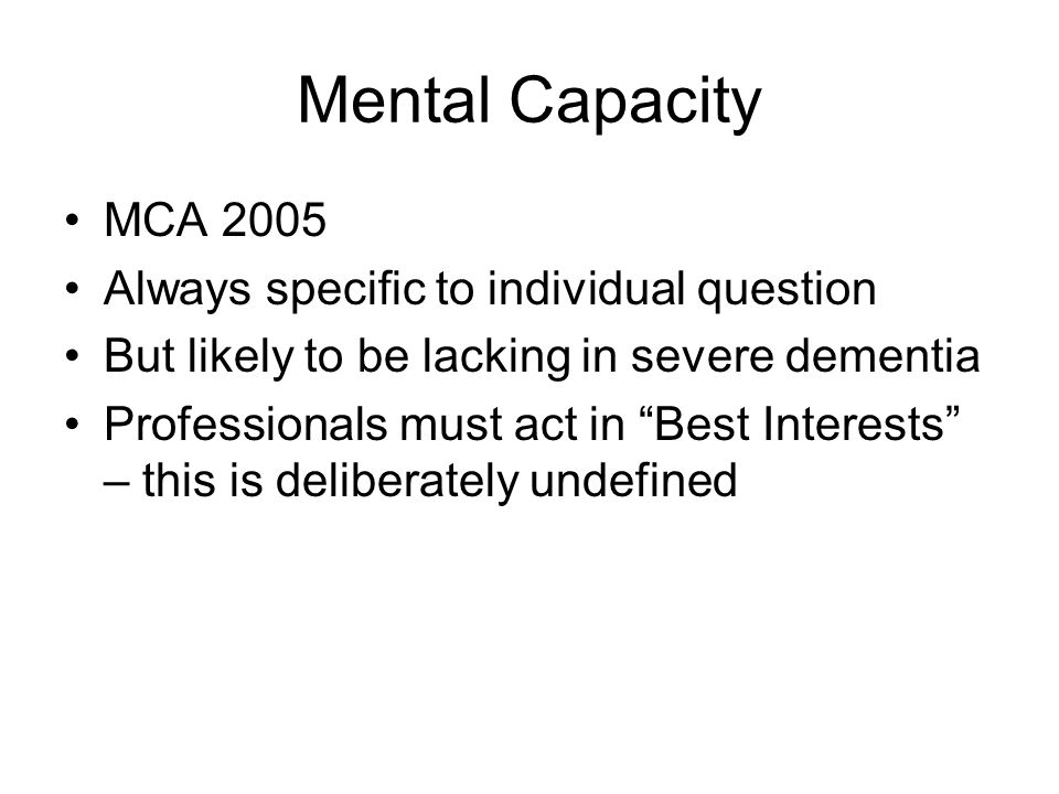 Mental Capacity MCA 2005 Always specific to individual question