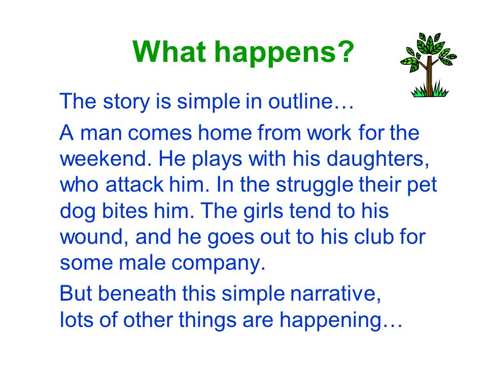 What happens The story is simple in outline…