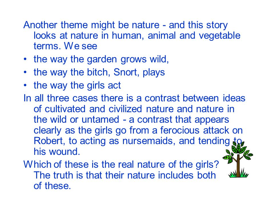 Another theme might be nature - and this story looks at nature in human, animal and vegetable terms. We see