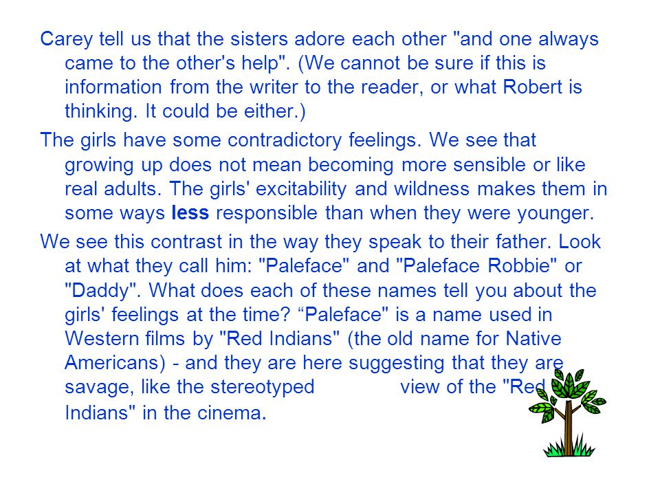 Carey tell us that the sisters adore each other and one always came to the other s help . (We cannot be sure if this is information from the writer to the reader, or what Robert is thinking. It could be either.)