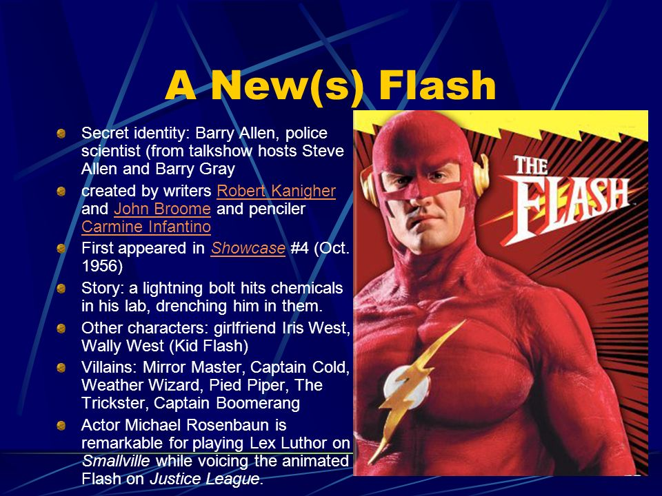 A New(s) Flash Secret identity: Barry Allen, police scientist (from talkshow hosts Steve Allen and Barry Gray.
