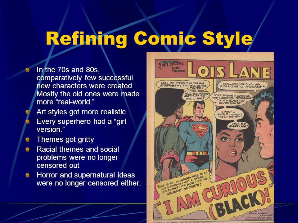 Refining Comic Style In the 70s and 80s, comparatively few successful new characters were created. Mostly the old ones were made more real-world.