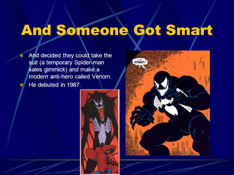 And Someone Got SmartAnd decided they could take the suit (a temporary Spider-man sales gimmick) and make a modern anti-hero called Venom.