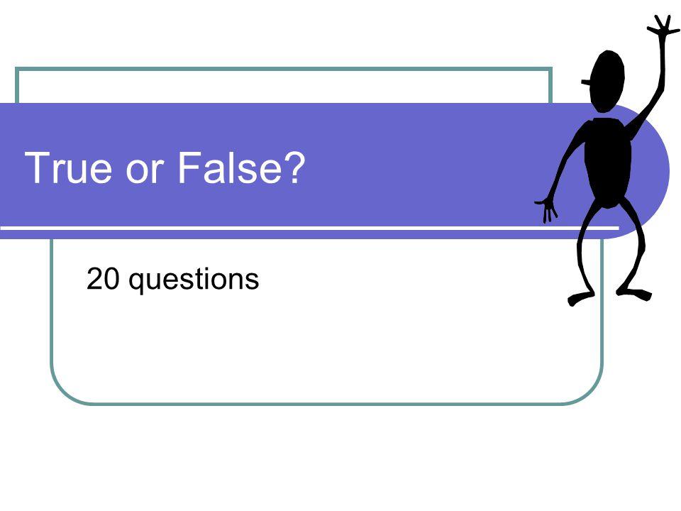 True or False 20 questions